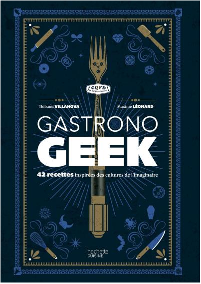 Gastronogeek, de Thibaud Villanova et Maxime Léonard, chez Hachette Pratique à 22€50